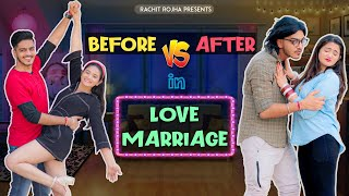 BEFORE vs AFTER - IN LOVE MARRIAGE || Rachit Rojha