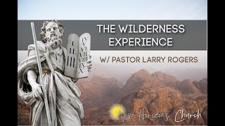 The Wilderness Experience/ Pastor Larry Rogers//New Horizons Church