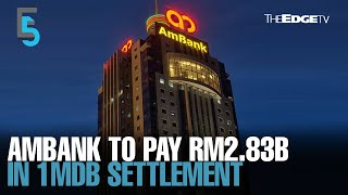 EVENING 5: Ambank to pay RM2.83b in 1MDB settlement