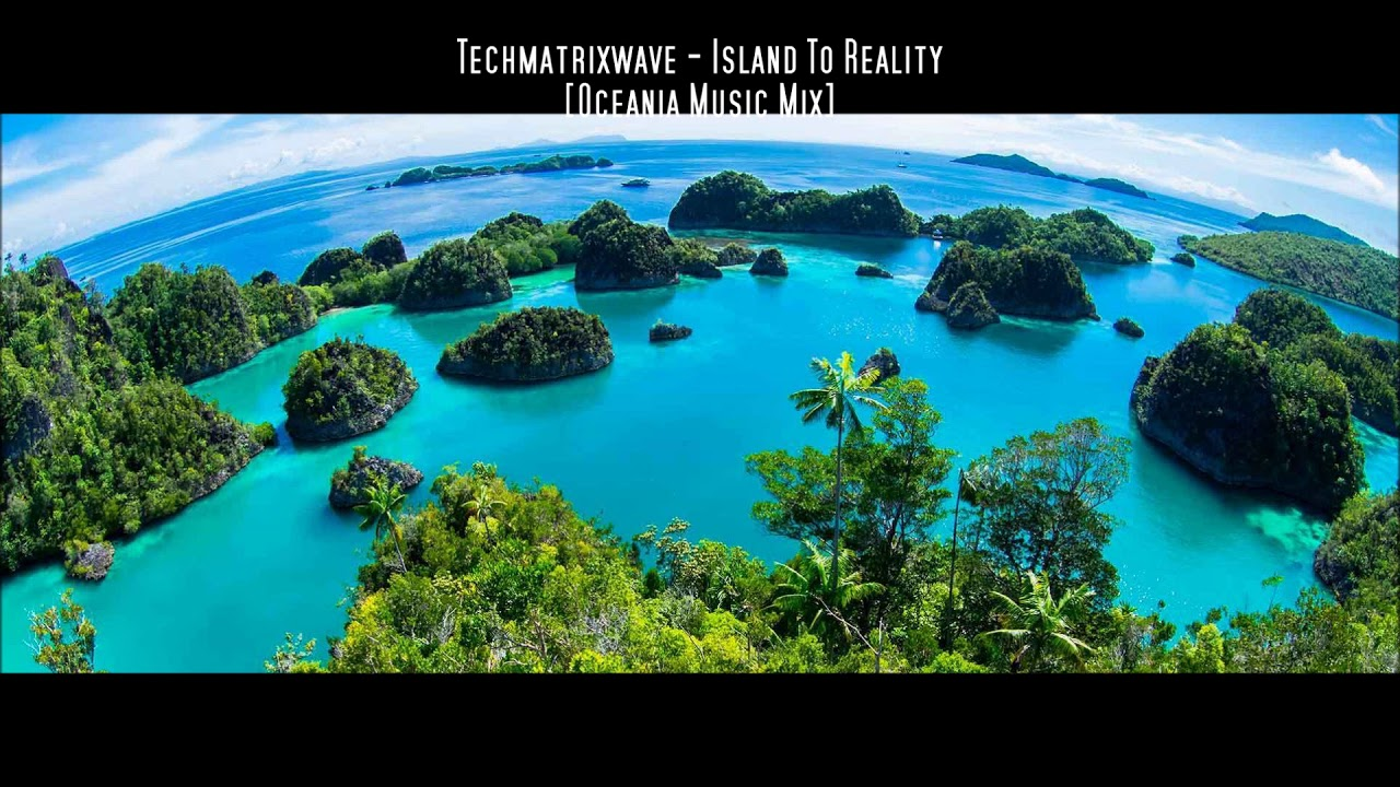 Techmatrixwave – Island To Reality [Oceania Music Mix]