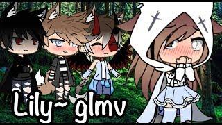 Lily~ || GLMV || Gacha Life || 200 sub Special!!