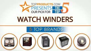 best watch winder reviews 2017 how to choose the best watch winder