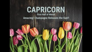 CAPRICORN: First Half of March - Wow! Champagne Unleashing the Sun!!