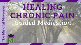 Healing Chronic Pain: 20 Minute Guided Meditation