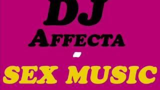 DJ Affecta - sex music