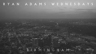 Ryan Adams - Birmingham (Audio)