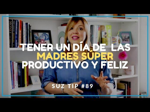 Día de las Madres Súper Productivo y Feliz - Suz Tip #89
