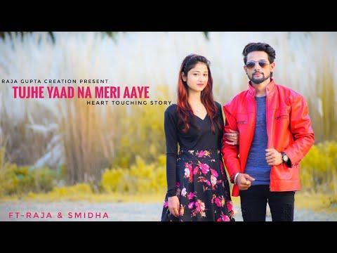 Tujhe Yaad Na Meri Aaye    Heart Touching 1080p HD Video    Ft- Raja & Smidha    Raja Gupta Creation
