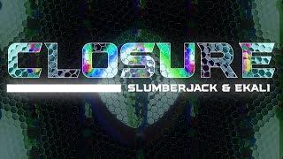 Closure - Slumberjack & Ekali ( Music Visual)