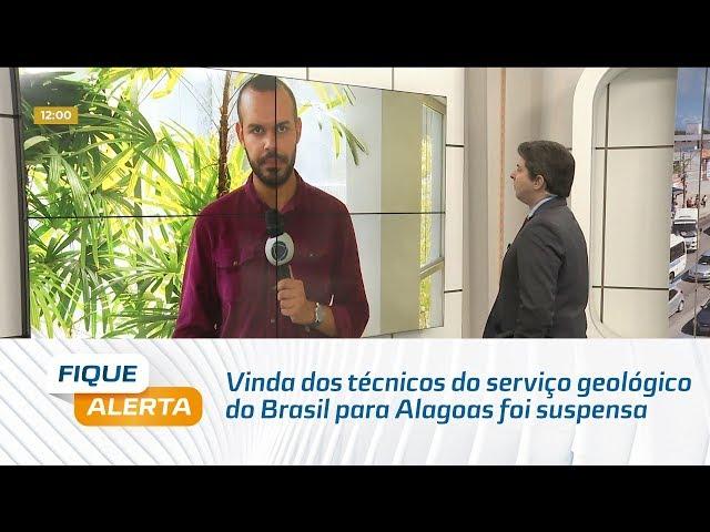 Vinda dos técnicos do serviço geológico do Brasil para Alagoas foi suspensa