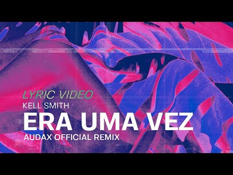 Kell Smith - Era Uma Vez (Audax Official Remix)