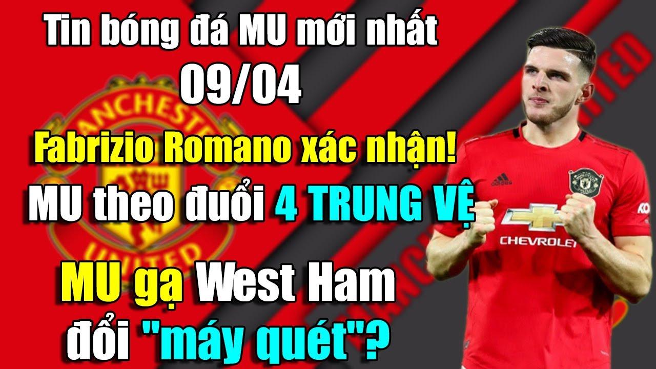 🔥Tin Mới Bóng Đá MU 9/4: Romano xác nhận! MU theo đuổi 4 SAO trung vệ...MU gạ West Ham đổi MÁY QUÉT?