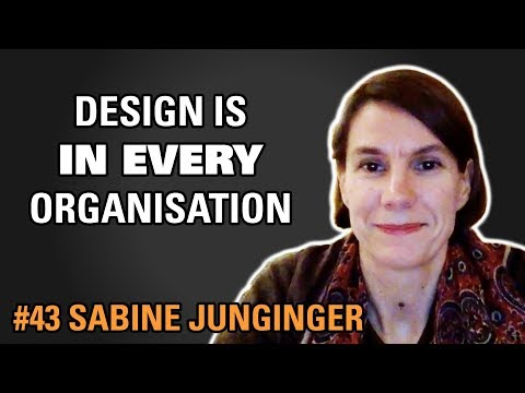 Design is in every organisation / Sabine Junginger / Episode #43