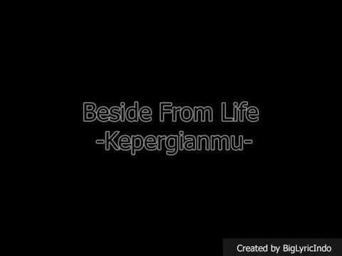 Beside From Life - Kepergianmu