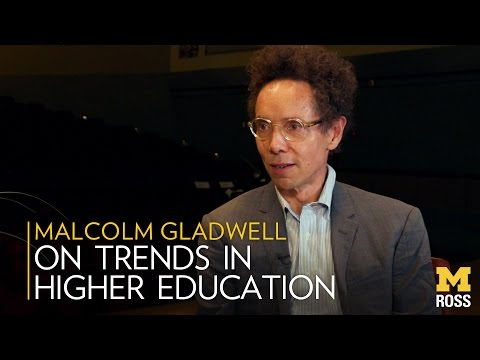 Malcolm Gladwell On Trends in Higher Education - Michigan Ross