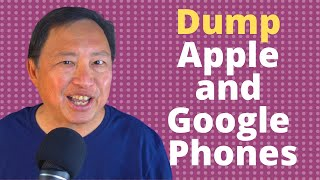 Why You should Dump Your Apple and Google Phone - Top 5 Reasons!