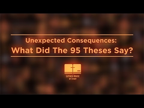 Unexpected Consequences: What Did The 95 Theses Say?