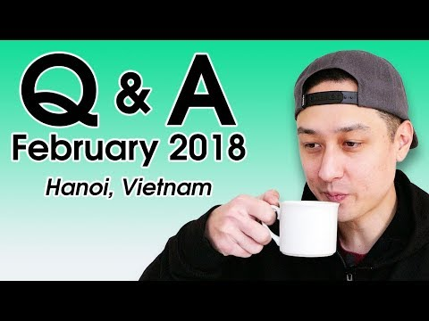 Q&A: Favorite Vietnamese Food? Cost of Living in Vietnam? (February 2018) | LIFE IN VIETNAM