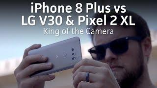 iPhone 8 Plus vs LG V30 & Pixel 2 XL | Camera battle