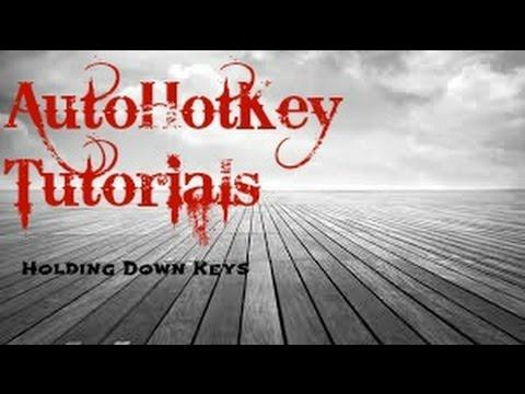 Auto Hotkey: How to Hold Keys Down