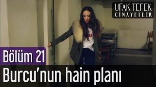 Ufak Tefek Cinayetler 21. Bölüm - Burcu'nun Hain Planı