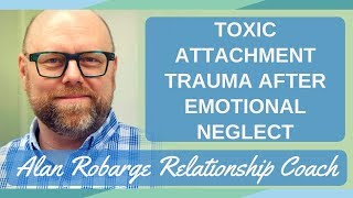 Toxic Attachment Trauma After Emotional Neglect