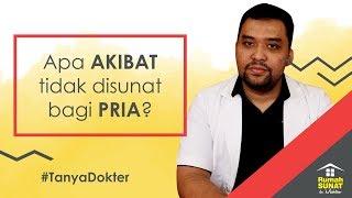 PRIA TIDAK SUNAT,  INI AKIBATNYA!! - #TANYADOKTER (RUMAH SUNAT DR. MAHDIAN)