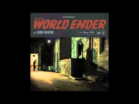 Lord Huron  The World Ender