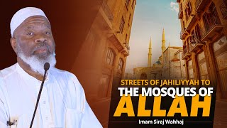 Streets of Jahiliyyah to the Mosques of Allah | Imam Siraj Wahhaj