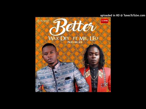 Wax Dey ft Mr Leo - BETTER - Prod. Big Joe