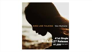 SING LIKE TALKING 41st Single 「Vox Humana」 2018年6月27日(水) UP...