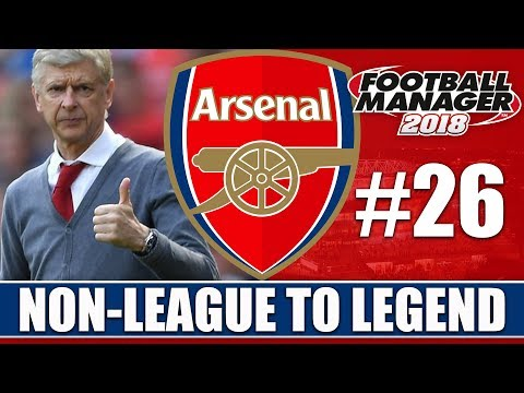 Non-League to Legend FM18 | ARSENAL | Part 26 | MONACO | Football Manager 2018