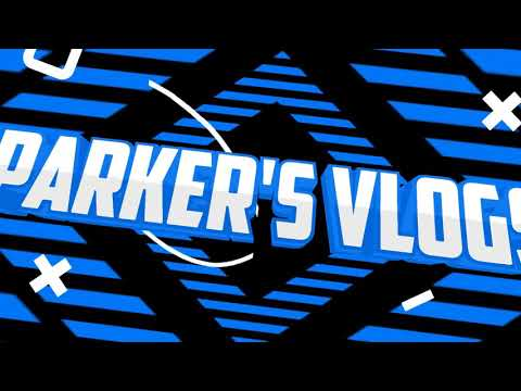 Intro For Parker's Vlogs