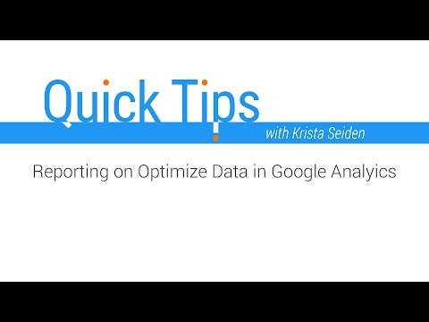 Quick Tips: Reporting on Optimize Data in Google Analytics