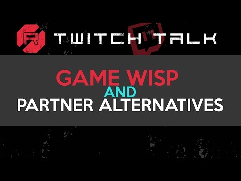 Twitch Talk - Game Wisp and Partner Alternatives