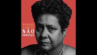 Roseane Santos - Não Obedeço part. Joana Queiroz