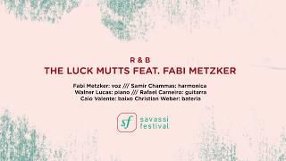 Gambar cover R & B: THE LUCK MUTTS FEAT. FABI METZKER - Savassi Festival 2018