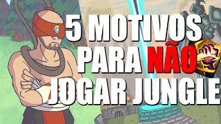 5 MOTIVOS PARA NÃO JOGAR JUNGLE