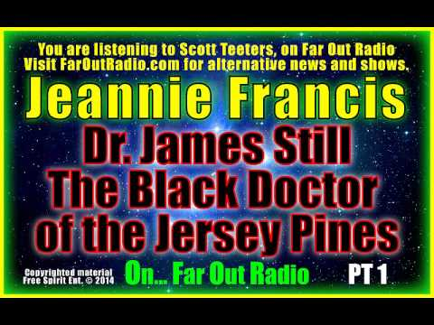 Jeannie Francis, Dr James Still, The Black Doctor of the Jersey Pines PT1, On FarOutRadio 7-2-13