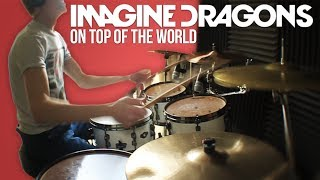 Imagine Dragons - On Top Of The World (Drum Cover)