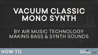 Vacuum VSTAUPlugin | Air Music Technology | Make AnalogAnalogue Bass and Synth Sounds Tutorial