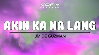 Akin Ka Na Lang | JM De Guzman | Official Lyric Video