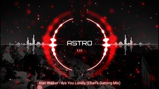 Alan Walker - Are You Lonely  Eltan's Gaming Mix   Promoted By Astro