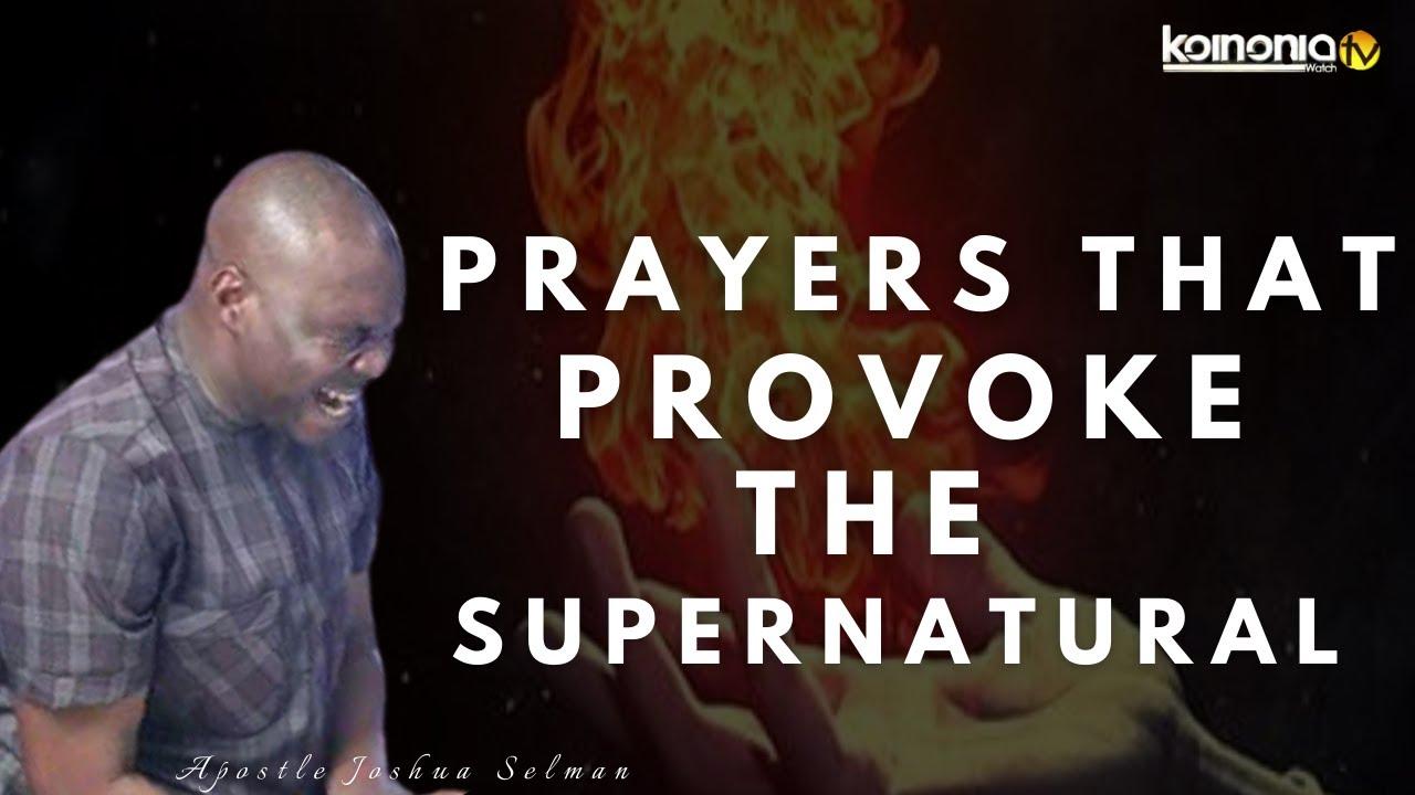 Download PRAYERS THAT PROVOKE THE SUPERNATURAL with Apostle Joshua Selman