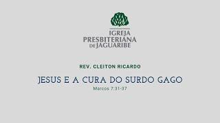Jesus e a cura do surdo gago | Mc 7.31-37 | Rev. Cleiton Ricardo (IPJaguaribe)