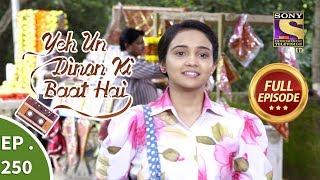Yeh Un Dinon Ki Baat Hai - Ep 250 - Full Episode - 17th August, 2018