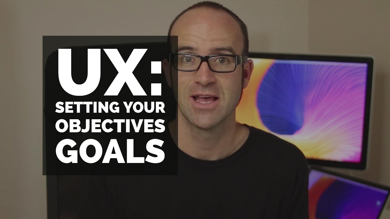 Setting your objectives goals - UX design course [7/29]