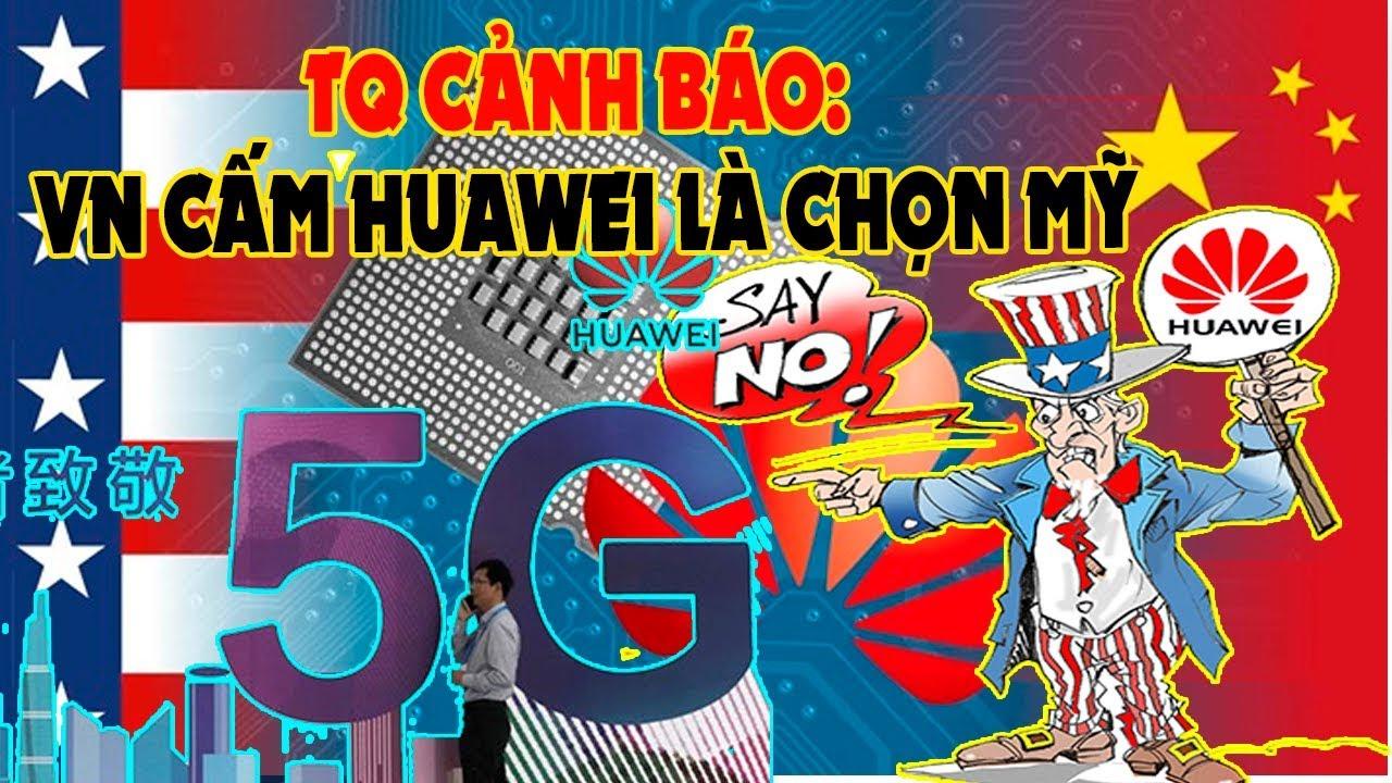 Báo Trung Quốc cảnh báo: Cấm cửa Huawei 5G là Việt Nam đang chọn Mỹ!