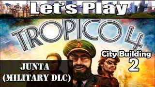 Tropico 4 Junta Military DLC Gameplay 2 - EL Presidente Solo (City Building Games)
