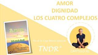 Capítulo 12: Amor, Dignidad y los Cuatro Complejos